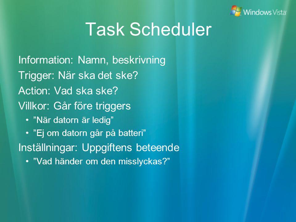Task Scheduler Information: Namn, beskrivning Trigger: När ska det ske.