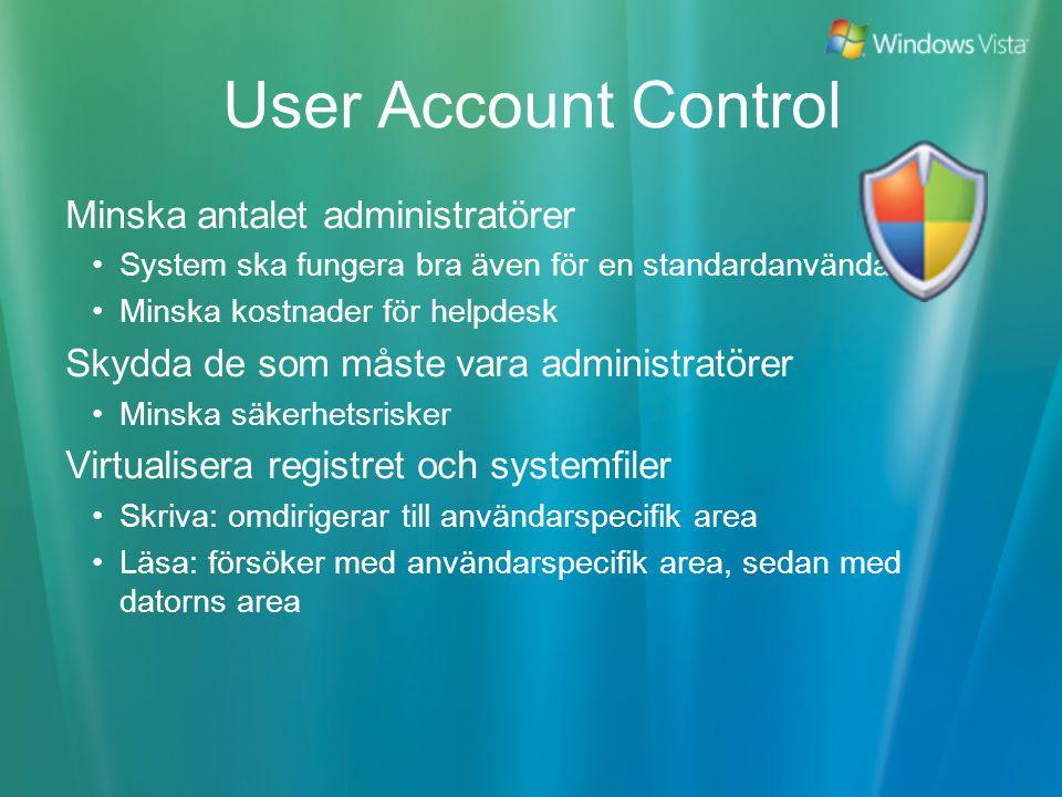 User Account Control Minska antalet administratörer System ska fungera bra även för en standardanvändare Minska kostnader för helpdesk Skydda de som måste vara administratörer Minska säkerhetsrisker Virtualisera registret och systemfiler Skriva: omdirigerar till användarspecifik area Läsa: försöker med användarspecifik area, sedan med datorns area