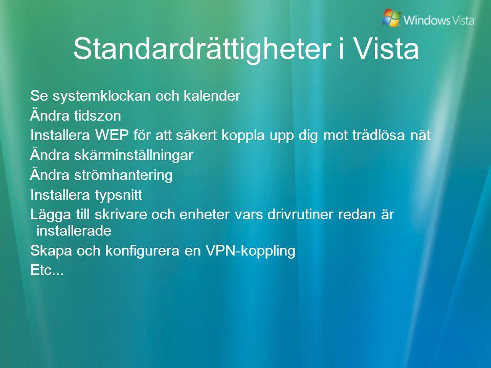 Standardrättigheter i Vista Se systemklockan och kalender Ändra tidszon Installera WEP för att säkert koppla upp dig mot trådlösa nät Ändra skärminställningar Ändra strömhantering Installera typsnitt Lägga till skrivare och enheter vars drivrutiner redan är installerade Skapa och konfigurera en VPN-koppling Etc...