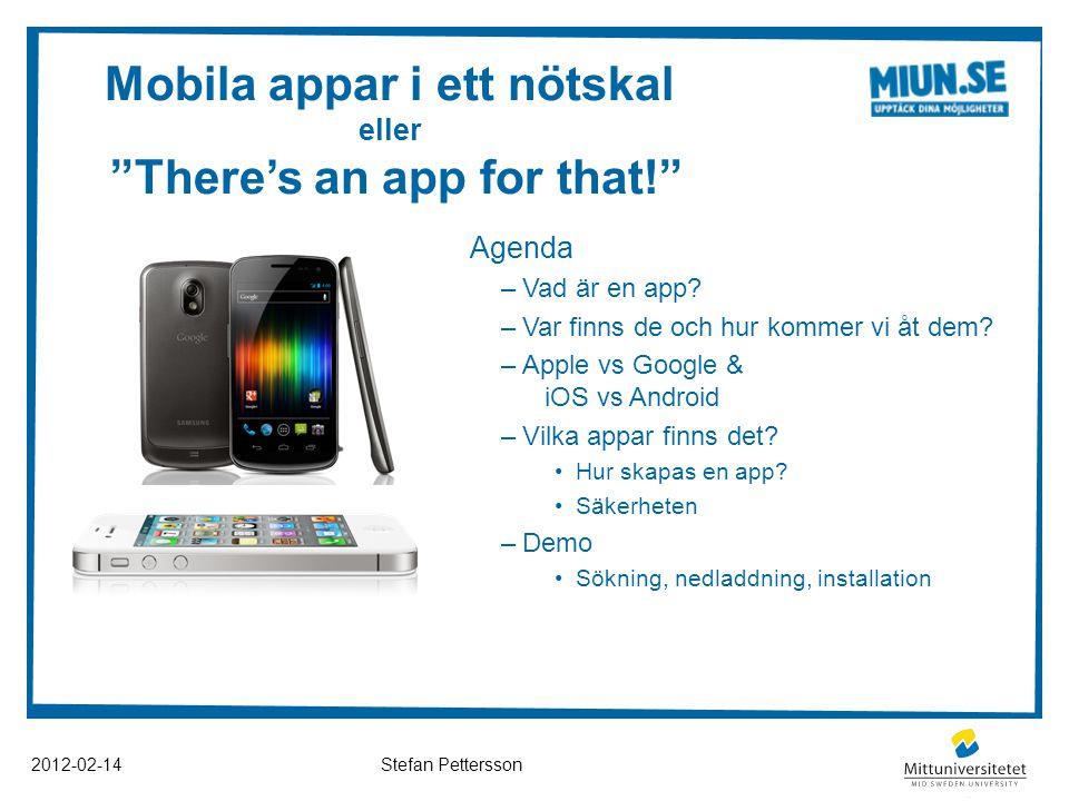 """Mobila appar i ett nötskal eller """"There's an app for that!"""" Agenda –Vad är en app? –Var finns de och hur kommer vi åt dem? –Apple vs Google & iOS vs A"""