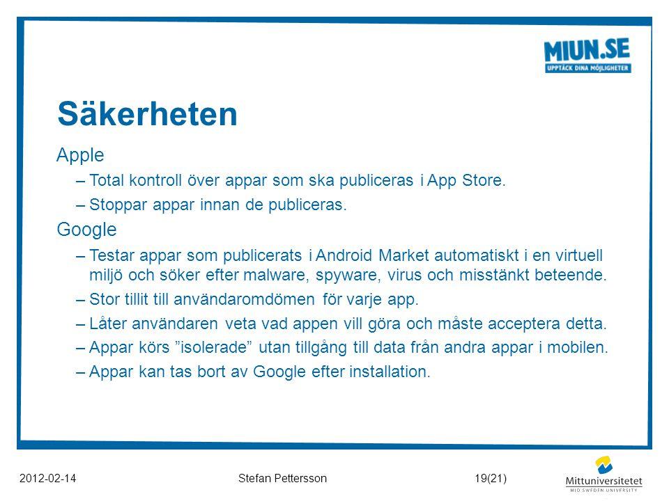 Säkerheten 2012-02-14Stefan Pettersson Apple –Total kontroll över appar som ska publiceras i App Store. –Stoppar appar innan de publiceras. Google –Te