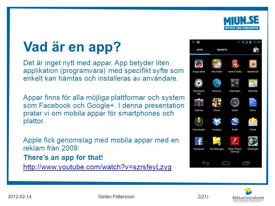 Vad är en app? 2012-02-14Stefan Pettersson Det är inget nytt med appar. App betyder liten applikation (programvara) med specifikt syfte som enkelt kan