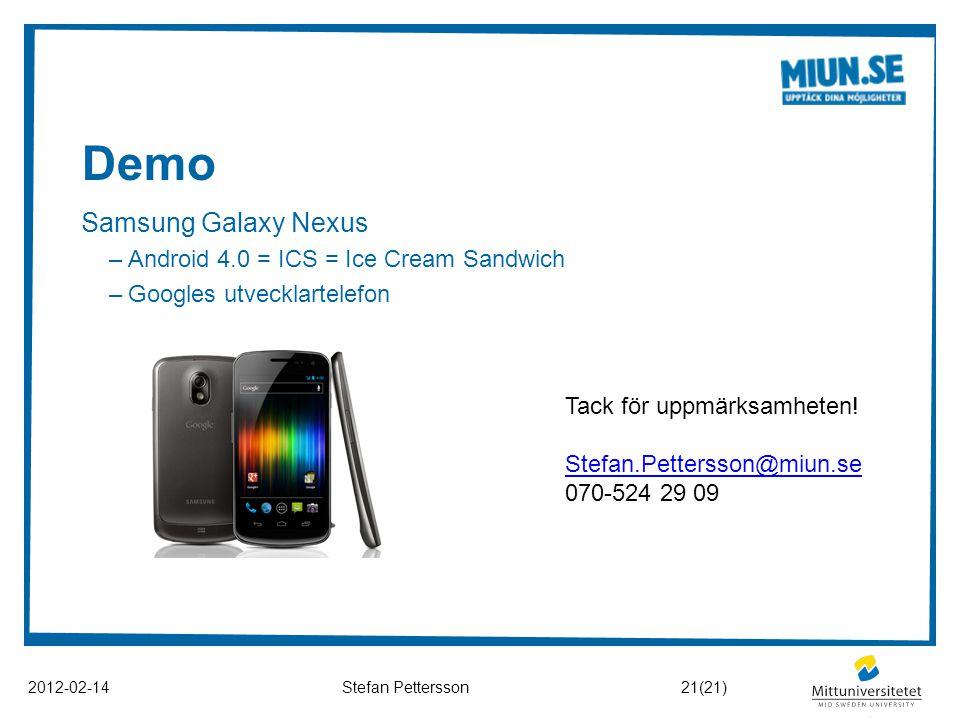 Demo 2012-02-14Stefan Pettersson Samsung Galaxy Nexus –Android 4.0 = ICS = Ice Cream Sandwich –Googles utvecklartelefon 21(21) Tack för uppmärksamhete