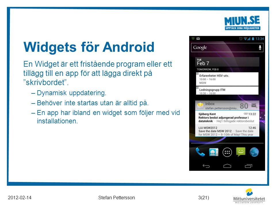"""Widgets för Android 2012-02-14Stefan Pettersson En Widget är ett fristående program eller ett tillägg till en app för att lägga direkt på """"skrivbordet"""