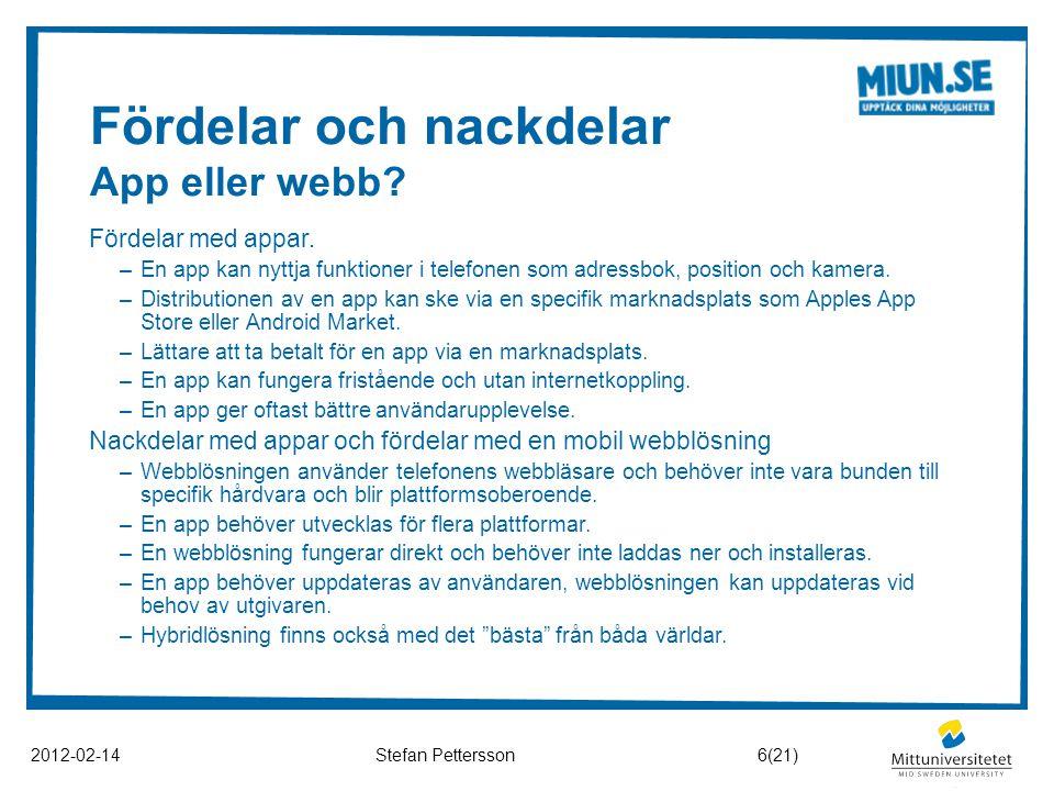 Fördelar och nackdelar App eller webb? 2012-02-14Stefan Pettersson Fördelar med appar. –En app kan nyttja funktioner i telefonen som adressbok, positi