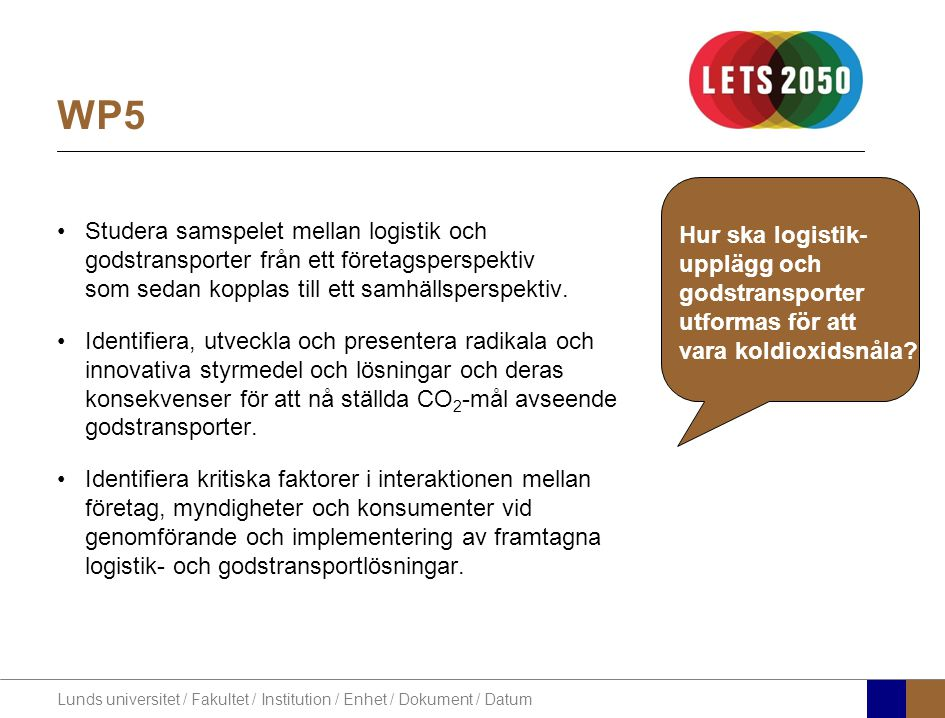 Lunds universitet / Fakultet / Institution / Enhet / Dokument / Datum WP5 Studera samspelet mellan logistik och godstransporter från ett företagsperspektiv som sedan kopplas till ett samhällsperspektiv.