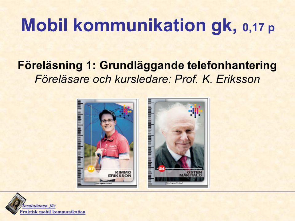 Institutionen för Institutionen för Praktisk mobil kommunikation Föreläsning 1: Grundläggande telefonhantering Föreläsare och kursledare: Prof. K. Eri