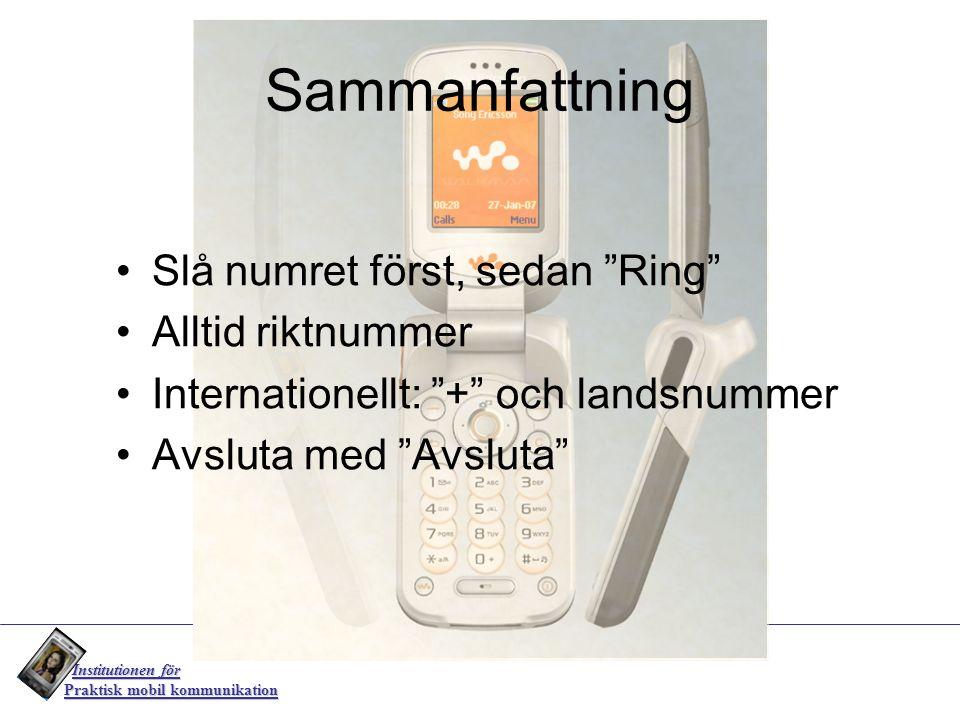 """Institutionen för Institutionen för Praktisk mobil kommunikation Sammanfattning Slå numret först, sedan """"Ring"""" Alltid riktnummer Internationellt: """"+"""""""