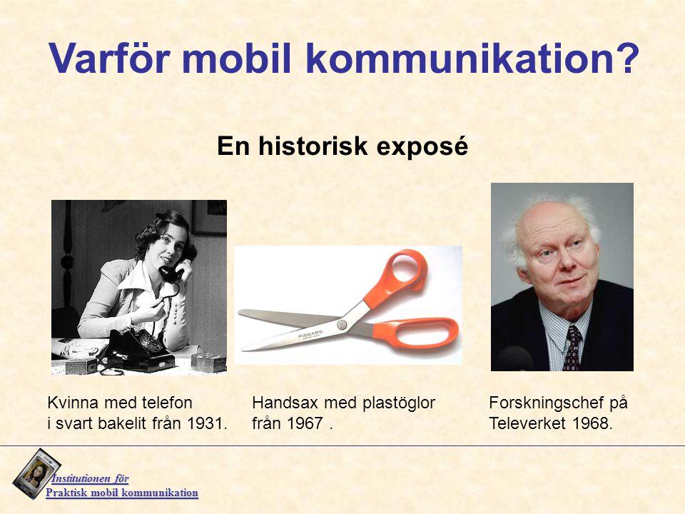 Institutionen för Institutionen för Praktisk mobil kommunikation Varför mobil kommunikation? Kvinna med telefon i svart bakelit från 1931. Handsax med