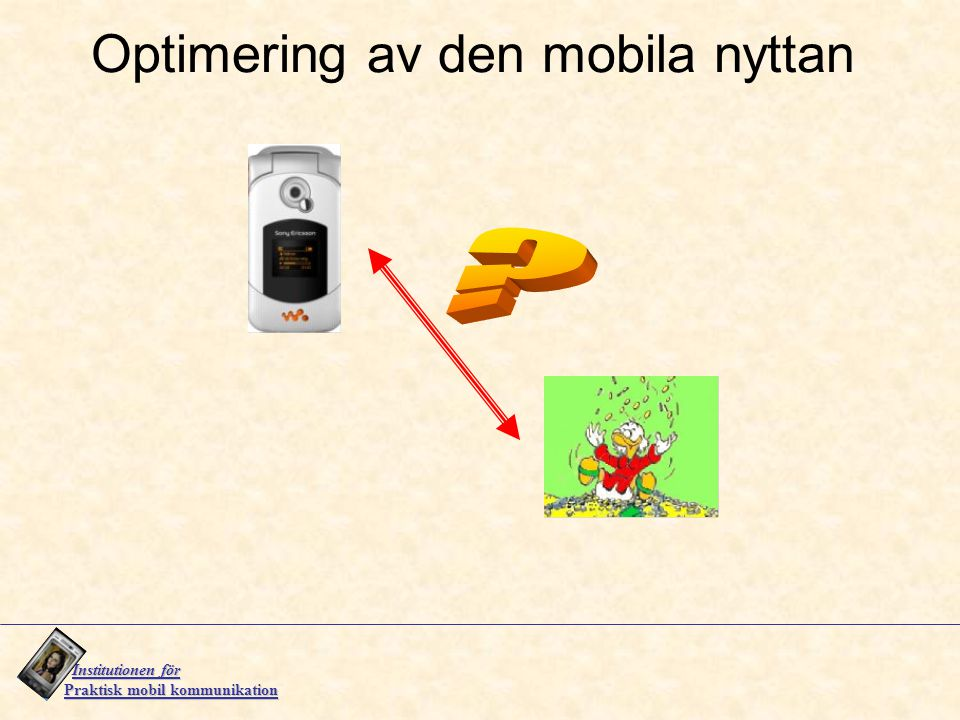 Institutionen för Institutionen för Praktisk mobil kommunikation Optimering av den mobila nyttan