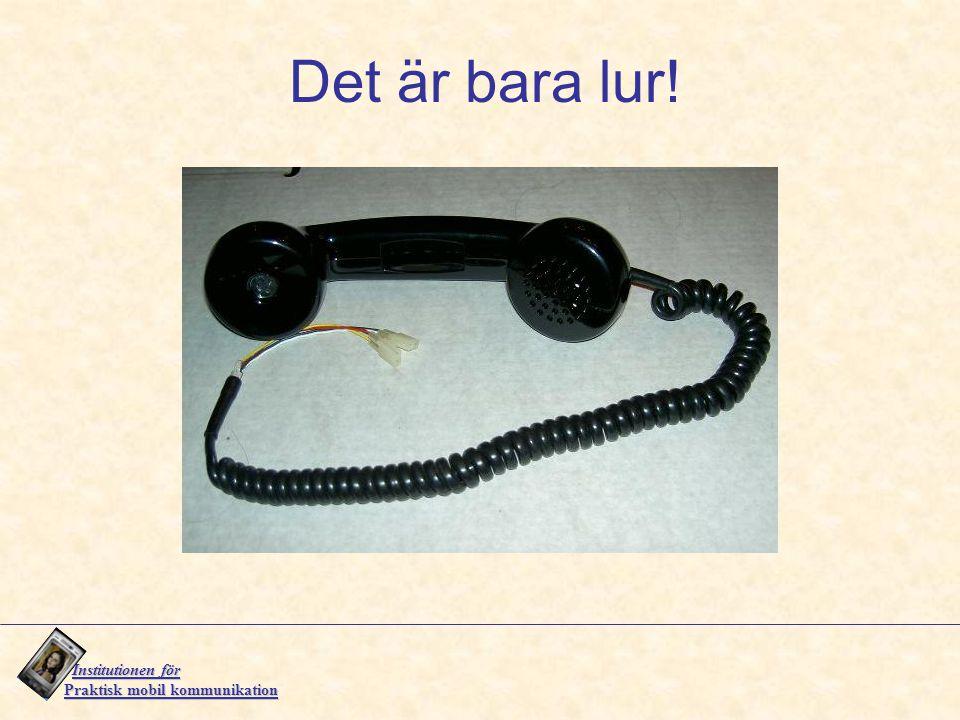 Institutionen för Institutionen för Praktisk mobil kommunikation Det är bara lur!