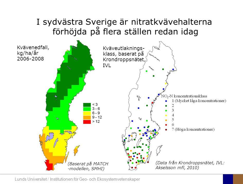 Lunds Universitet / Institutionen för Geo- och Ekosystemvetenskaper I sydvästra Sverige är nitratkvävehalterna förhöjda på flera ställen redan idag Kv