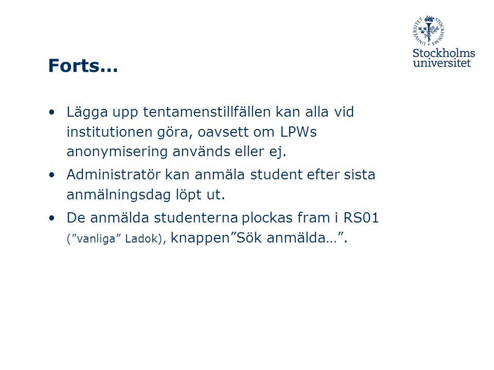 Forts… Lägga upp tentamenstillfällen kan alla vid institutionen göra, oavsett om LPWs anonymisering används eller ej.