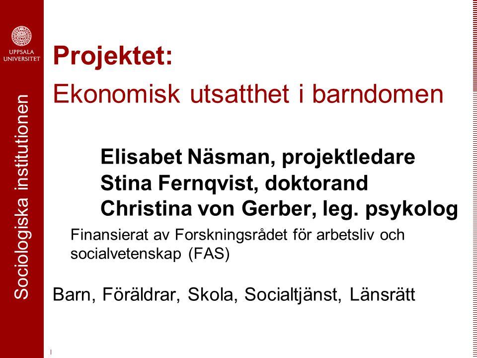 Sociologiska institutionen | Projektet: Ekonomisk utsatthet i barndomen Elisabet Näsman, projektledare Stina Fernqvist, doktorand Christina von Gerber