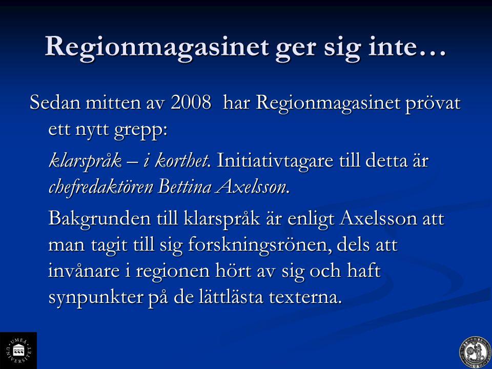 Regionmagasinet ger sig inte… Sedan mitten av 2008 har Regionmagasinet prövat ett nytt grepp: klarspråk – i korthet.