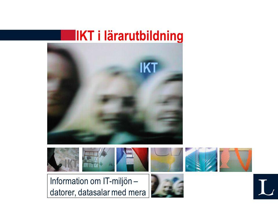 IKT i lärarutbildning IKT Information om IT-miljön – datorer, datasalar med mera