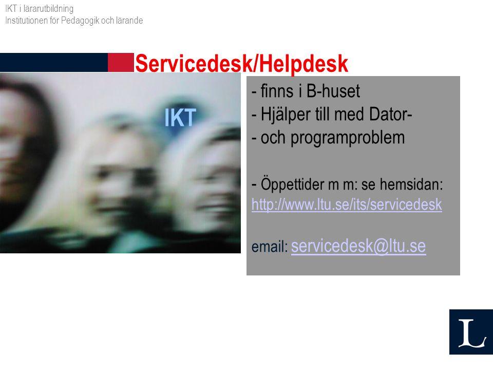 IKT - finns i B-huset - Hjälper till med Dator- - och programproblem - Öppettider m m: se hemsidan: http://www.ltu.se/its/servicedesk email: servicede
