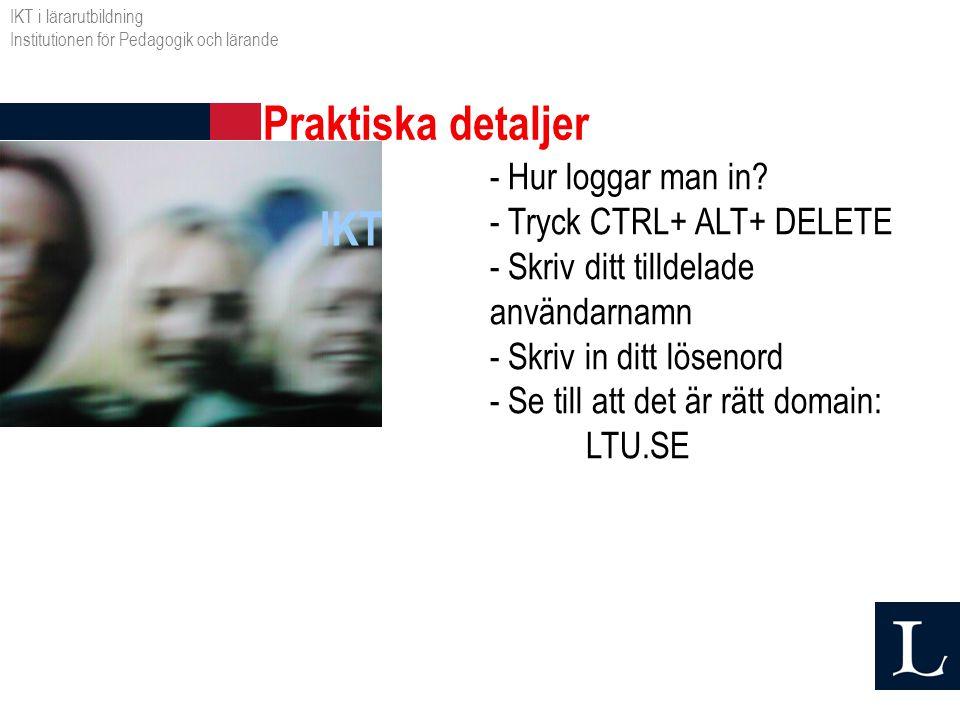 IKT - Hur loggar man in? - Tryck CTRL+ ALT+ DELETE - Skriv ditt tilldelade användarnamn - Skriv in ditt lösenord - Se till att det är rätt domain: LTU