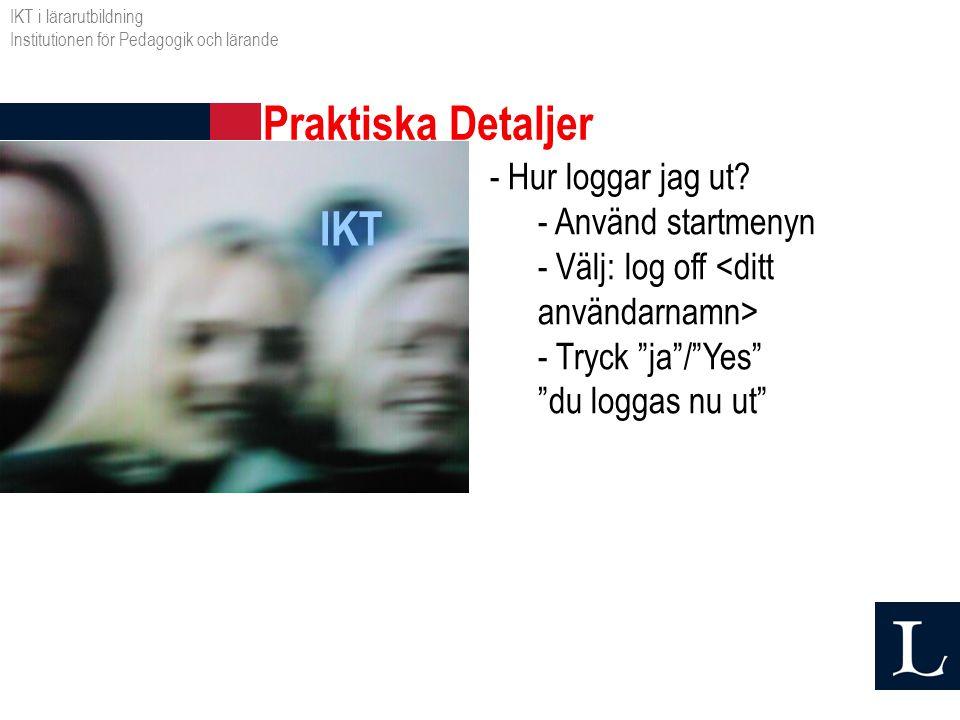 """IKT - Hur loggar jag ut? - Använd startmenyn - Välj: log off - Tryck """"ja""""/""""Yes"""" """"du loggas nu ut"""" Praktiska Detaljer IKT i lärarutbildning Institution"""