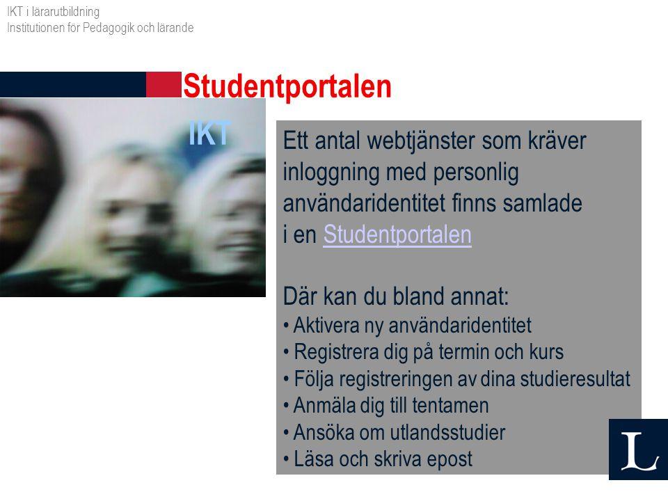 IKT Studentportalen IKT i lärarutbildning Institutionen för Pedagogik och lärande Ett antal webtjänster som kräver inloggning med personlig användarid