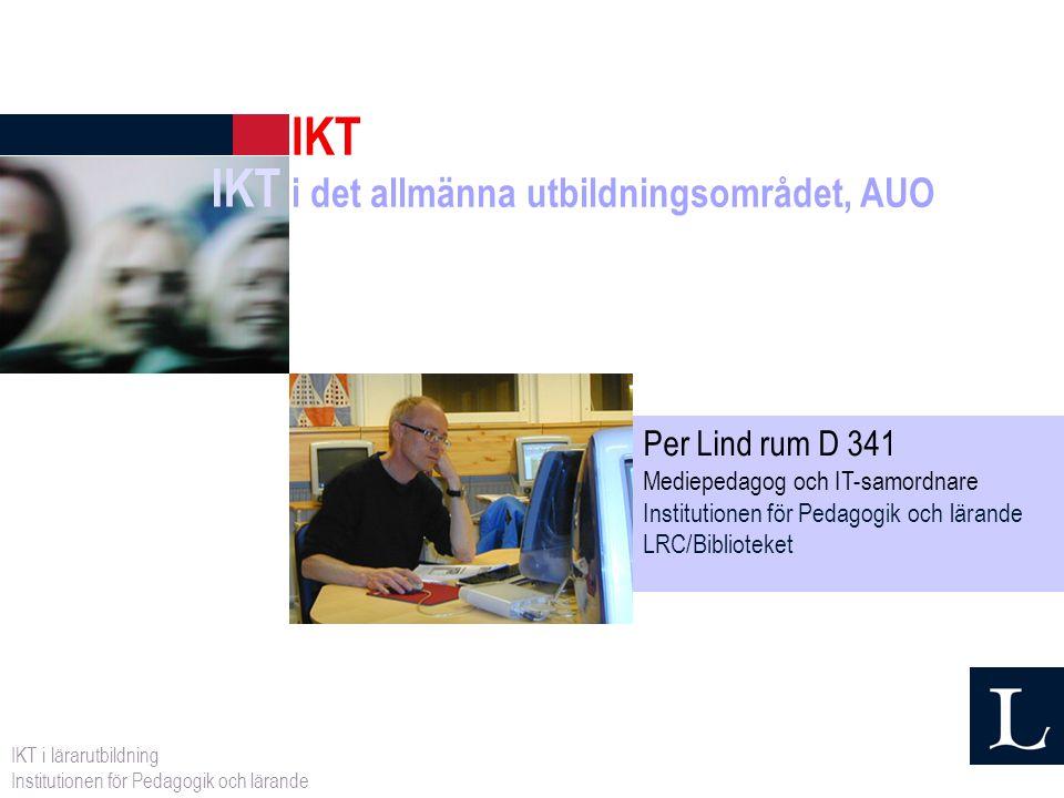 IKT i det allmänna utbildningsområdet, AUO IKT Per Lind rum D 341 Mediepedagog och IT-samordnare Institutionen för Pedagogik och lärande LRC/Bibliotek