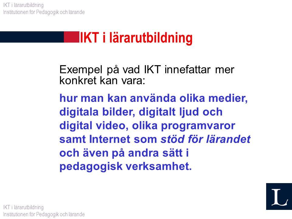 IKT i lärarutbildning Exempel på vad IKT innefattar mer konkret kan vara: hur man kan använda olika medier, digitala bilder, digitalt ljud och digital