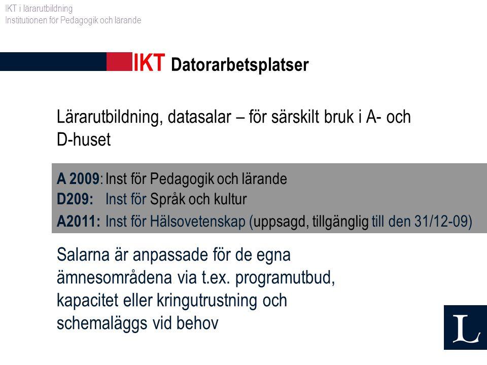 Lärarutbildning, datasalar – för särskilt bruk i A- och D-huset A 2009 :Inst för Pedagogik och lärande D209: Inst för Språk och kultur A2011: Inst för