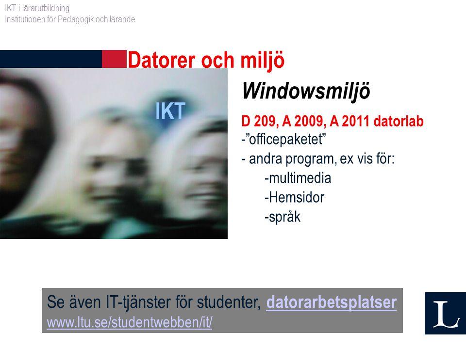 """Datorer och miljö IKT Windowsmiljö D 209, A 2009, A 2011 datorlab -""""officepaketet"""" - andra program, ex vis för: -multimedia -Hemsidor -språk Se även I"""