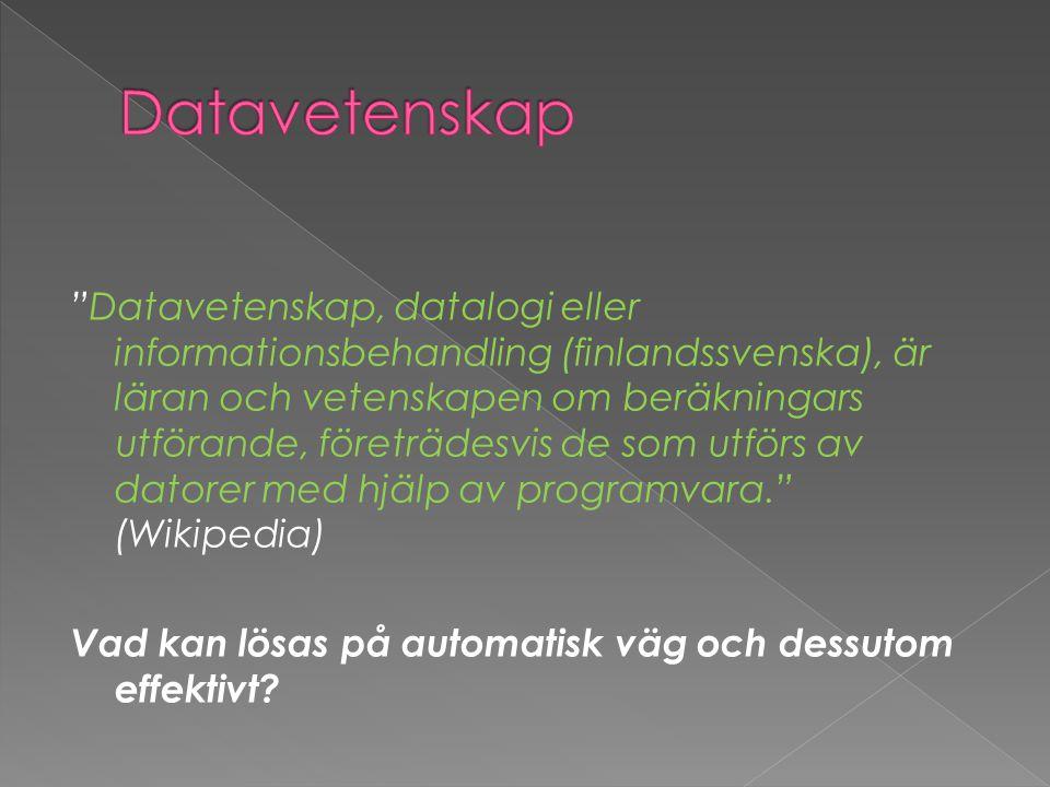 """""""Datavetenskap, datalogi eller informationsbehandling (finlandssvenska), är läran och vetenskapen om beräkningars utförande, företrädesvis de som utfö"""