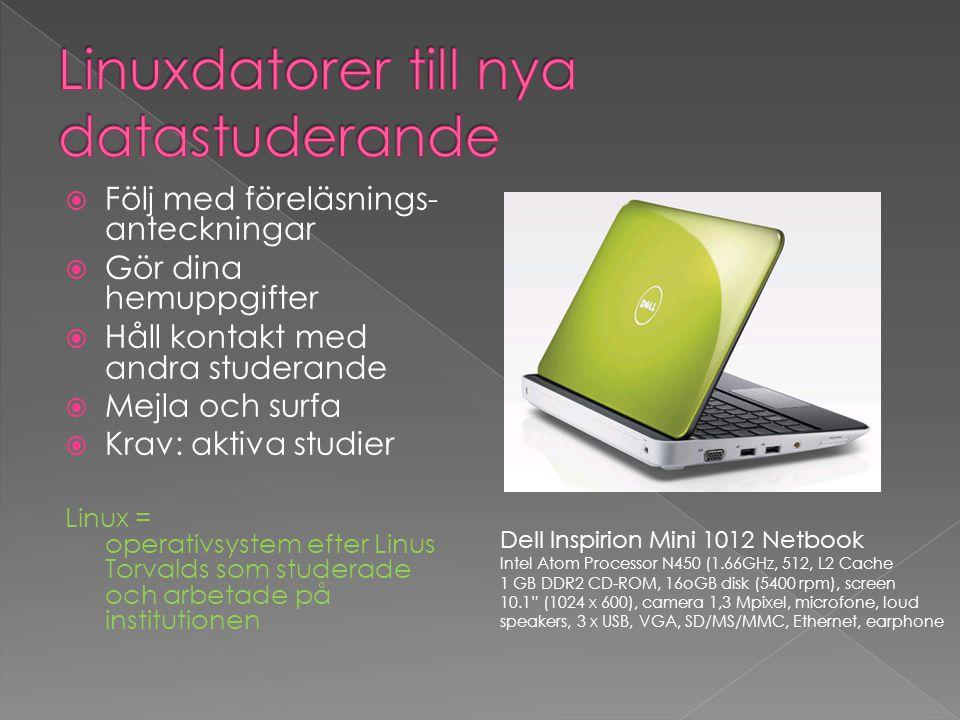  Följ med föreläsnings- anteckningar  Gör dina hemuppgifter  Håll kontakt med andra studerande  Mejla och surfa  Krav: aktiva studier Linux = ope