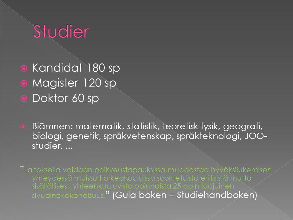  Kandidat 180 sp  Magister 120 sp  Doktor 60 sp  Biämnen: matematik, statistik, teoretisk fysik, geografi, biologi, genetik, språkvetenskap, språk