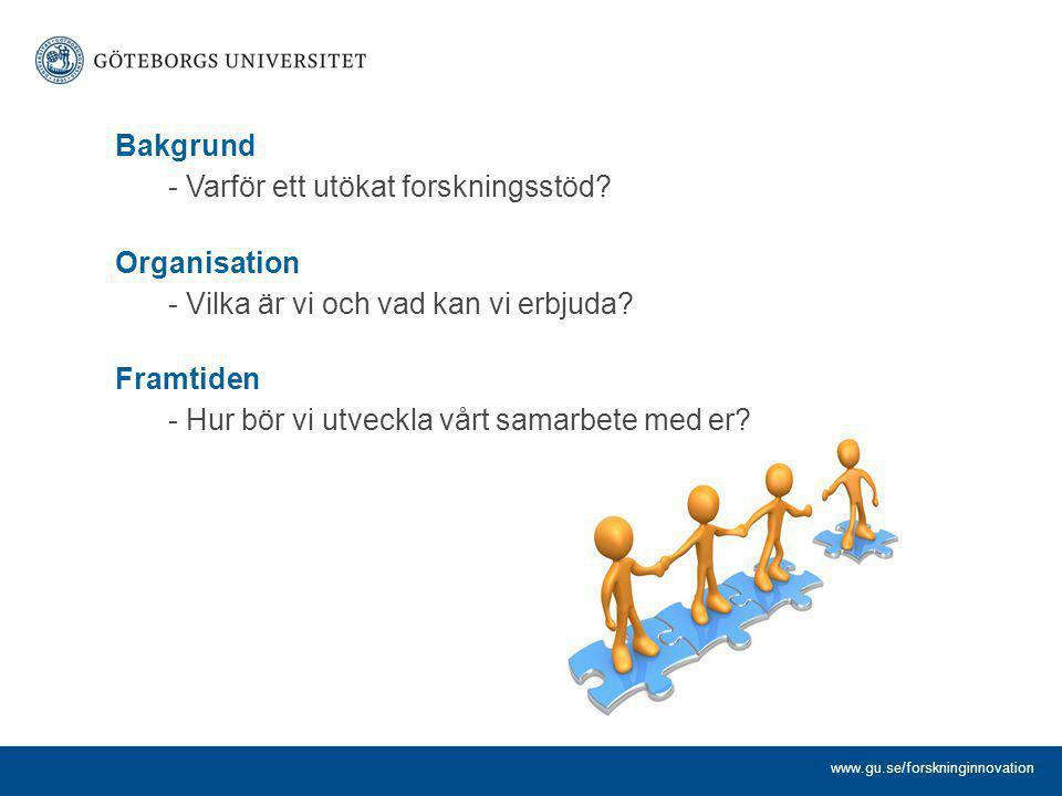 Bakgrund - Varför ett utökat forskningsstöd? Organisation - Vilka är vi och vad kan vi erbjuda? Framtiden - Hur bör vi utveckla vårt samarbete med er?