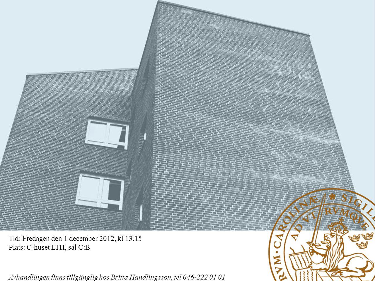 Tid: Fredagen den 1 december 2012, kl 13.15 Plats: C-huset LTH, sal C:B Avhandlingen finns tillgänglig hos Britta Handlingsson, tel 046-222 01 01