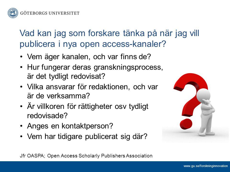 Vad kan jag som forskare tänka på när jag vill publicera i nya open access-kanaler? www.gu.se/forskninginnovation Vem äger kanalen, och var finns de?