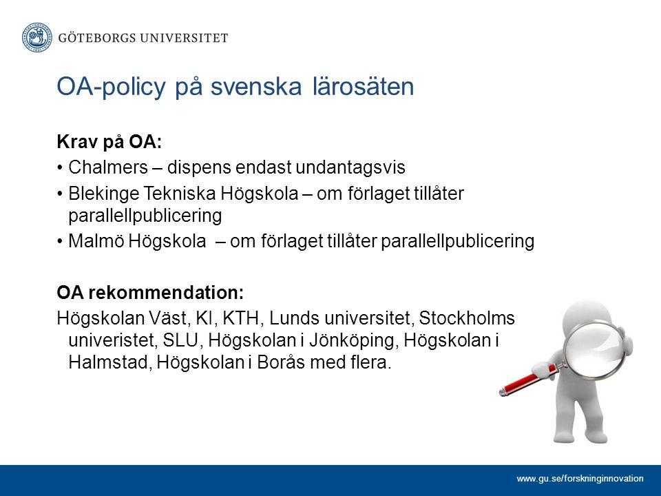 OA-policy på svenska lärosäten Krav på OA: Chalmers – dispens endast undantagsvis Blekinge Tekniska Högskola – om förlaget tillåter parallellpubliceri