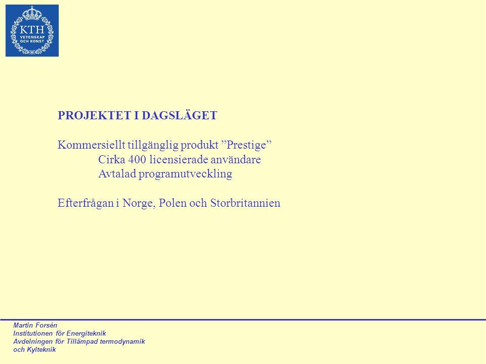 Martin Forsén Institutionen för Energiteknik Avdelningen för Tillämpad termodynamik och Kylteknik PROJEKTET I DAGSLÄGET Kommersiellt tillgänglig produ