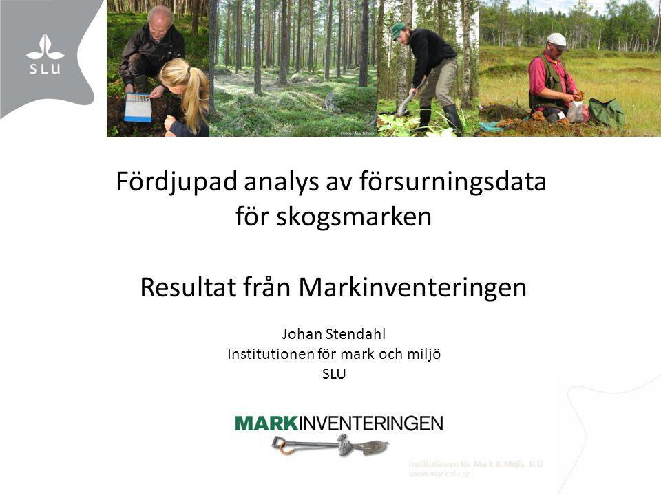 Institutionen för Mark & Miljö, SLU www.mark.slu.se Fördjupad analys av försurningsdata för skogsmarken Resultat från Markinventeringen Johan Stendahl