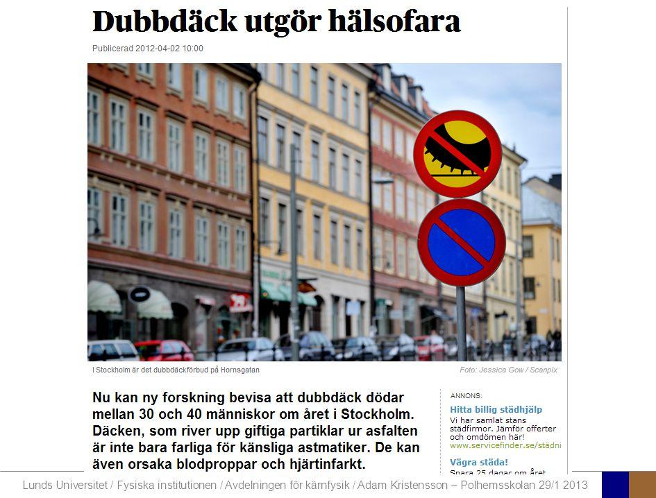 Lunds Universitet / Fysiska institutionen / Avdelningen för kärnfysik / Adam Kristensson – Polhemsskolan 29/1 2013 Partiklar och hälsa