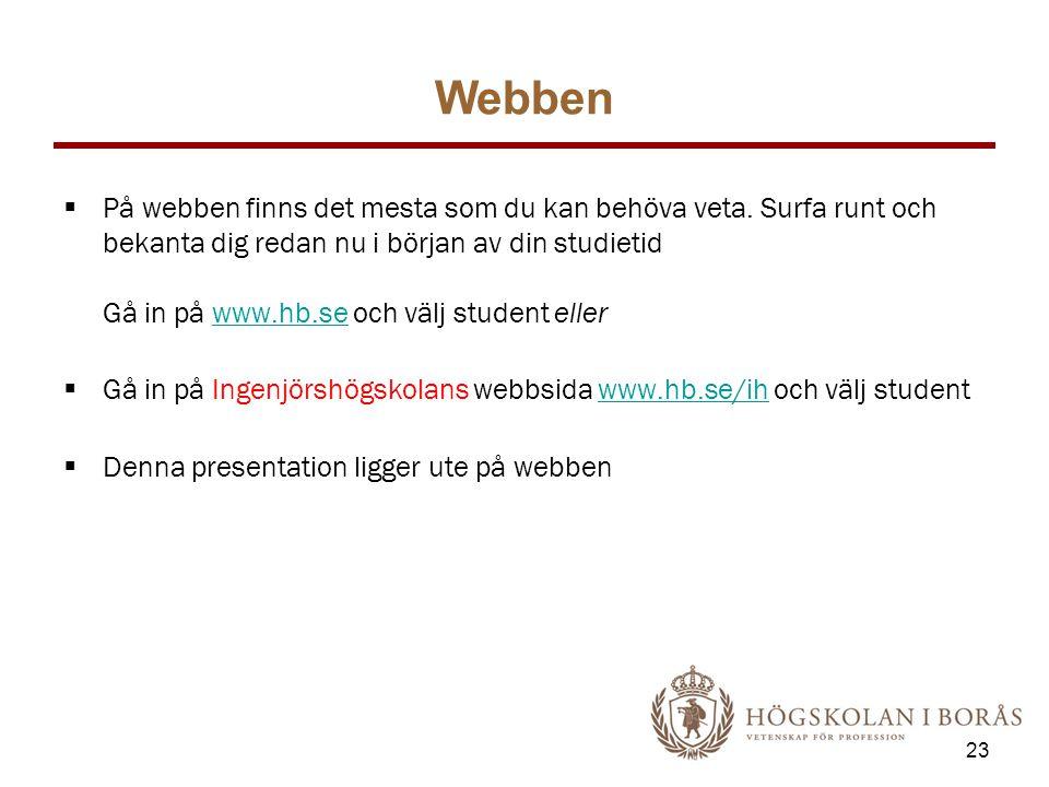 Webben  På webben finns det mesta som du kan behöva veta. Surfa runt och bekanta dig redan nu i början av din studietid Gå in på www.hb.se och välj s