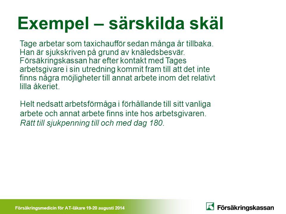 Försäkringsmedicin för AT-läkare 19-20 augusti 2014 Exempel – särskilda skäl Tage arbetar som taxichaufför sedan många år tillbaka. Han är sjukskriven