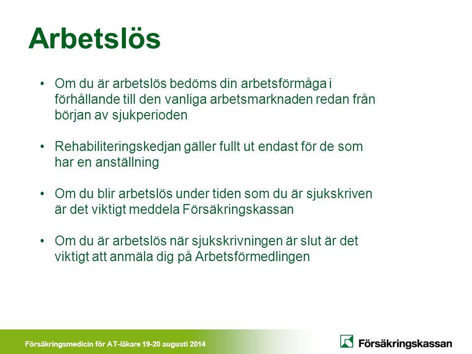 Försäkringsmedicin för AT-läkare 19-20 augusti 2014 Arbetslös Om du är arbetslös bedöms din arbetsförmåga i förhållande till den vanliga arbetsmarknad