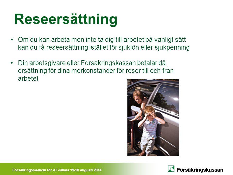 Försäkringsmedicin för AT-läkare 19-20 augusti 2014 Reseersättning Om du kan arbeta men inte ta dig till arbetet på vanligt sätt kan du få reseersättn