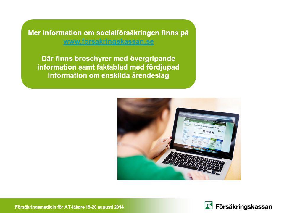 Försäkringsmedicin för AT-läkare 19-20 augusti 2014 Mer information om socialförsäkringen finns på www.forsakringskassan.se www.forsakringskassan.se D