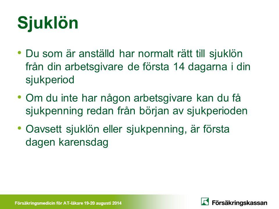 Försäkringsmedicin för AT-läkare 19-20 augusti 2014 Sjuklön Du som är anställd har normalt rätt till sjuklön från din arbetsgivare de första 14 dagarn