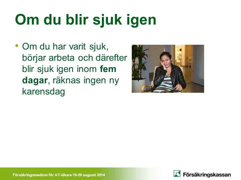 Försäkringsmedicin för AT-läkare 19-20 augusti 2014 Sjukpenning Från 15:e dagen om du är anställd Från 2:a dagen om du inte har någon arbetsgivare (särskilda regler för egenföretagare som valt annan grundkarens)
