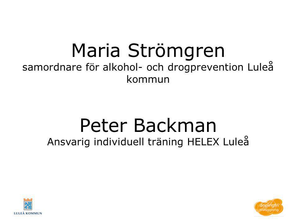 Maria Strömgren samordnare för alkohol- och drogprevention Luleå kommun Peter Backman Ansvarig individuell träning HELEX Luleå
