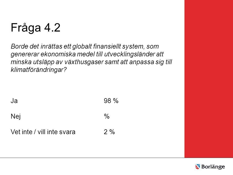 Fråga 4.2 Borde det inrättas ett globalt finansiellt system, som genererar ekonomiska medel till utvecklingsländer att minska utsläpp av växthusgaser samt att anpassa sig till klimatförändringar.