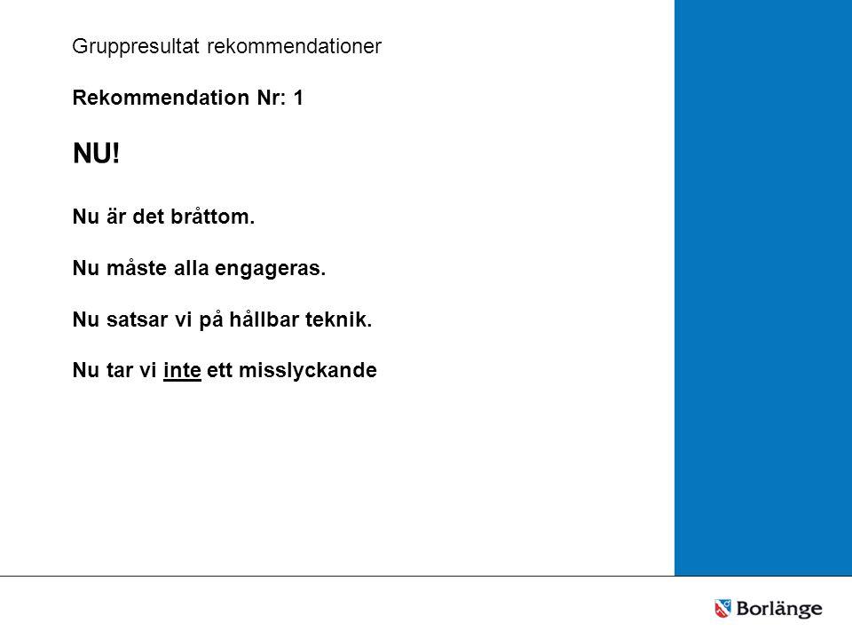 Gruppresultat rekommendationer Rekommendation Nr: 1 NU.