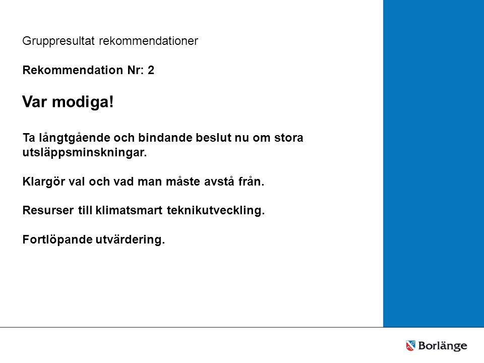Gruppresultat rekommendationer Rekommendation Nr: 2 Var modiga.