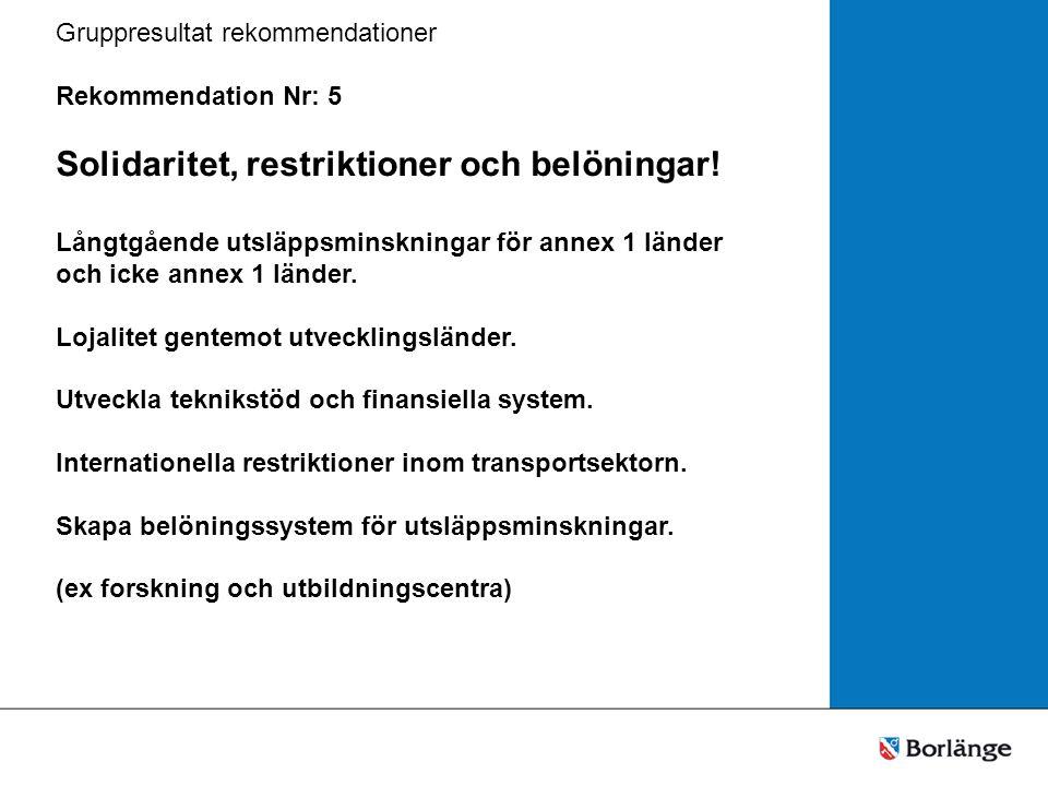 Gruppresultat rekommendationer Rekommendation Nr: 5 Solidaritet, restriktioner och belöningar.